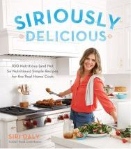 Siriously Delicious: 100 Nutritious (and Not So Nutritious) Simple Recipes for the Real Home Cook