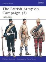 The British Army on Campaign, 1816-1902: 1856-81 Bk.3