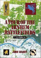 Battlefield Tour Guide to the Battles of Arnhem, Oosterbeek and Driel