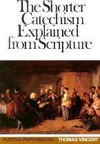 Shorter Catechism Explained from Scripture