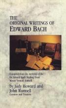 The Original Writings of Edward BachCompiled from the Archives of the Edward Bach Healing Trust