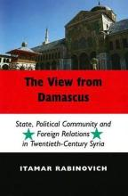 The View from Damascus  State, Political Community and Foreign Relations inModern and Contemporary Syria