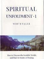 Spiritual Unfoldment: How to Discover the Inner Worlds and Find the Source of Healing v. 1