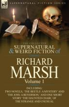 The Collected Supernatural and Weird Fiction of Richard Marsh
