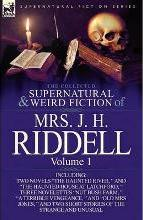 The Collected Supernatural and Weird Fiction of Mrs. J. H. Riddell