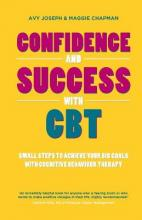 Confidence and Success with Cbt - Small Steps to Achieve Your Big Goals with Cognitive Behaviour Therapy