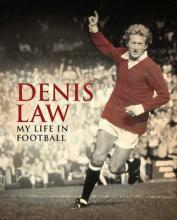 Denis Law: My Life in Football