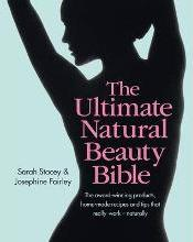 The Ultimate Natural Beauty Bible: The award-winning products, home-made recipes and tips that really work - naturally