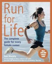 Run for Life: The Complete Guide for Every Female Runner