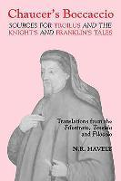 Chaucer`s Boccaccio - Sources for Troilus and the Knight`s and Franklin`s Tales