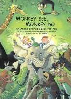 Monkey See, Monkey Do: an Animal Exercise Book for You!