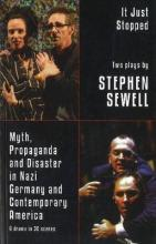 Myth, Propaganda and Disaster in Nazi Germany and Contemporary America and It Just Stopped: Two plays