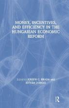 Money, Incentives and Efficiency in the Hungarian Economic Reform