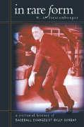 In Rare Form  A Pictorial History of Baseball Evangelist Billy Sunday