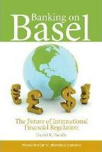 Banking on Basel - The Future of International Financial Regulation