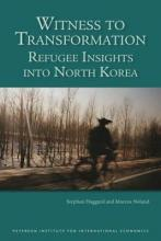 Witness to Transformation - Refugee Insights into North Korea