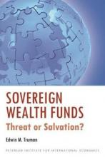 Sovereign Wealth Funds - Threat or Salvation?