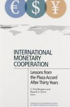 International Monetary Cooperation - Lessons from the Plaza Accord after Thirty Years