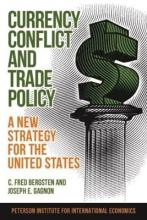 Currency Conflict and Trade Policy - A New Strategy for the United States