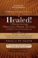 Healed! Strength for Caregivers, Cancer Fighters, and Other Serious Illness Fighters