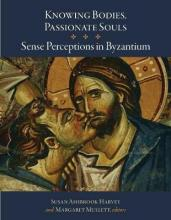Knowing Bodies, Passionate Souls - Sense Perceptions in Byzantium