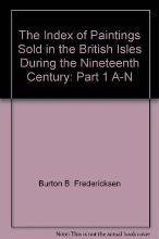 The Index of Paintings Sold in the British Isles During the Nineteenth Century - Part 1 A N