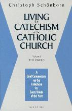 Living the Catechism of the Catholic Church: A Brief Commentary on the Catechism for Every Week of the Year: The Creed v. 1