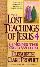 The Lost Teachings of Jesus: Finding the God within Bk. 4