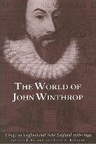 The World of John Winthrop  England and New England, 1588-1649