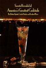 Secrets Revealed of America's Greatest Cocktails