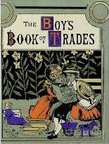 The Boys Book of Trades and the Tools Used in Them