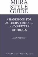 MHRA Style Guide. A Handbook for Authors, Editors, and Writers of Theses. Second Edition.