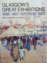 Glasgow's Great Exhibitions, 1888, 1901, 1911, 1938, 1988