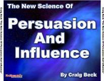 The New Science of Persuasion and Influence