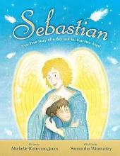 Sebastian - The True Story of A Boy and His Angel