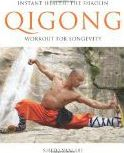 Instant Health: The Shaolin Qigong Workout for Longevity : The Shaolin Qigong Workout for Longevity