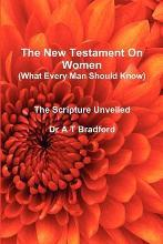 The New Testament On Women - What Every Man Should Know