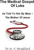 The Medical Gospel of Luke, Told to Him by Mary - the Mother of Jesus