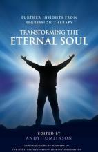 Transforming the Eternal Soul: Further Insights from Regression Therapy