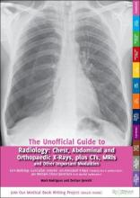 The Unofficial Guide to Radiology: Chest, Abdominal and Orthopaedic X Rays, Plus CTs, MRIs and Other Important Modalities