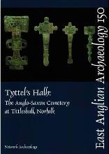 EAA 150: Tyttel's Halh: The Anglo-Saxon Cemetery at Tittleshall, Norfolk