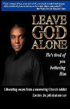 Leave God Alone (He's Tired of You Bothering Him)