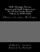 Birth, Marriage, Divorce, Bigamy, and Death Notices from the Alcona County Review, Volume 2