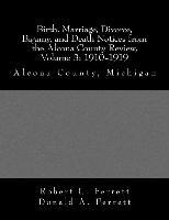 Birth, Marriage, Divorce, Bigamy, and Death Notices from the Alcona County Review, Volume 3