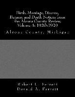 Birth, Marriage, Divorce, Bigamy, and Death Notices from the Alcona County Review, Volume 4