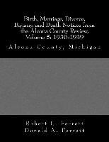 Birth, Marriage, Divorce, Bigamy, and Death Notices from the Alcona County Review, Volume 5