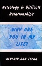 Astrology & Difficult Relationships: Why Are You in My Life?