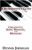 A Worshipper's Guide to Creativity, Song Writing, and Ministry