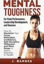 Mental Toughness for Peak Performance, Leadership Development, and Success