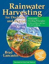 Rainwater Harvesting for Drylands: Guidling Principles to Welcome Rain into Your Life and Landscape v. 1